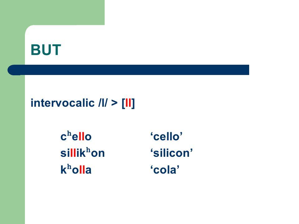 BUT intervocalic /l/ > [ll] cʰello 'cello' sillikʰon 'silicon'